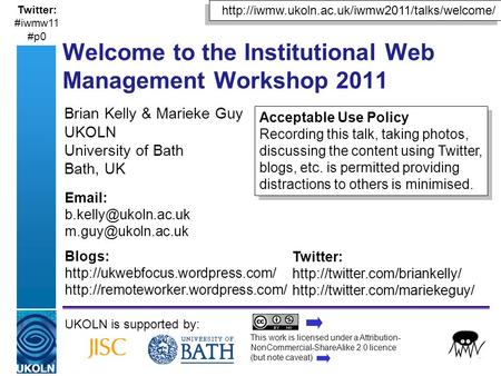 A centre of expertise in digital information managementwww.ukoln.ac.uk Brian Kelly & Marieke Guy UKOLN University of Bath Bath, UK UKOLN is supported by: