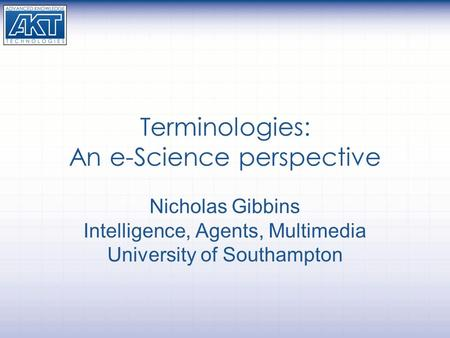 Terminologies: An e-Science perspective Nicholas Gibbins Intelligence, Agents, Multimedia University of Southampton.