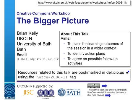 A centre of expertise in digital information managementwww.ukoln.ac.uk Creative Commons Workshop The Bigger Picture Brian Kelly UKOLN University of Bath.