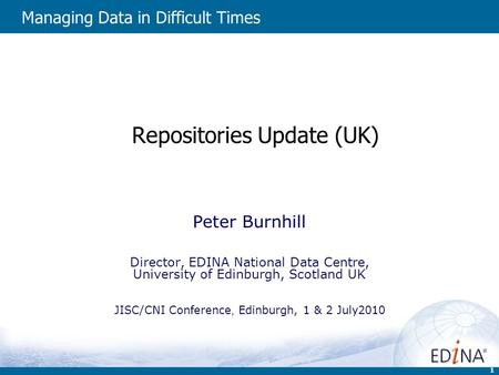 1 Repositories Update (UK) Peter Burnhill Director, EDINA National Data Centre, University of Edinburgh, Scotland UK JISC/CNI Conference, Edinburgh, 1.