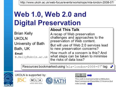 A centre of expertise in digital information managementwww.ukoln.ac.uk Web 1.0, Web 2.0 and Digital Preservation Brian Kelly UKOLN University of Bath Bath,