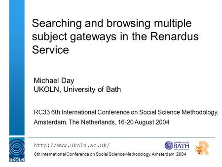 6th International Conference on Social Science Methodology, Amsterdam, 2004 Searching and browsing multiple subject gateways in the Renardus Service Michael.