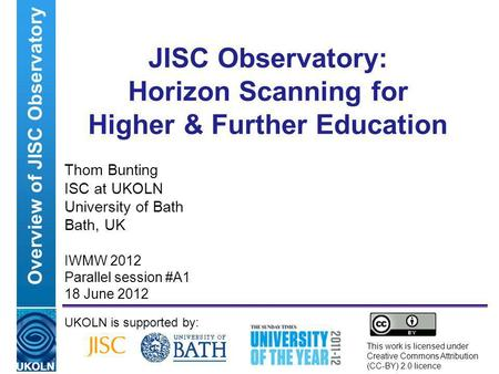 A centre of expertise in digital information managementwww.ukoln.ac.uk JISC Observatory: Horizon Scanning for Higher & Further Education Thom Bunting ISC.