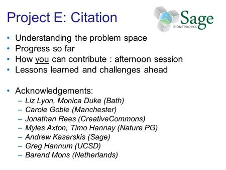 Project E: Citation Understanding the problem space Progress so far How you can contribute : afternoon session Lessons learned and challenges ahead Acknowledgements: