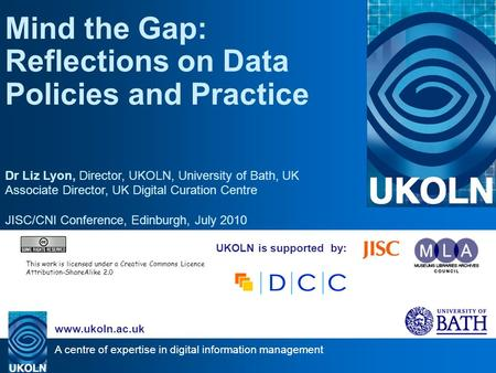 A centre of expertise in digital information management www.ukoln.ac.uk UKOLN is supported by: Mind the Gap: Reflections on Data Policies and Practice.