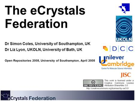 Federation The eCrystals Federation Dr Simon Coles, University of Southampton, UK Dr Liz Lyon, UKOLN, University of Bath, UK Open Repositories 2008, University.