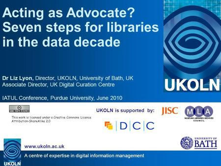A centre of expertise in digital information management www.ukoln.ac.uk UKOLN is supported by: Acting as Advocate? Seven steps for libraries in the data.
