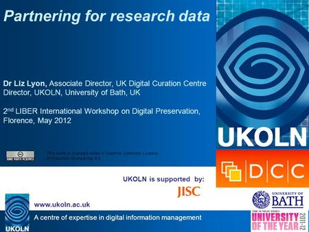 A centre of expertise in digital information management www.ukoln.ac.uk UKOLN is supported by: Partnering for research data Dr Liz Lyon, Associate Director,