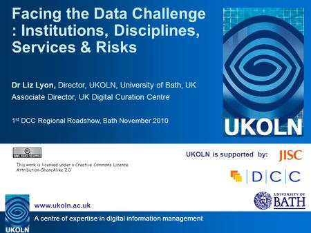 A centre of expertise in digital information management www.ukoln.ac.uk UKOLN is supported by: Facing the Data Challenge : Institutions, Disciplines, Services.
