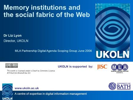A centre of expertise in digital information management www.ukoln.ac.uk UKOLN is supported by: Memory institutions and the social fabric of the Web Dr.