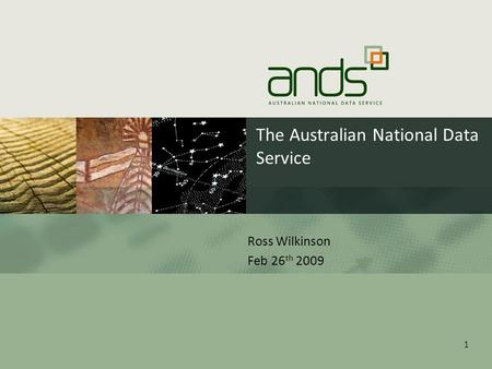 The Australian National Data Service Ross Wilkinson Feb 26 th 2009 1.