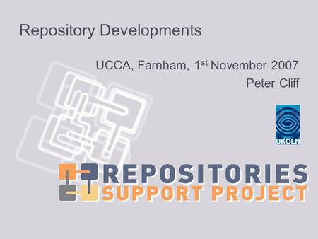 Repository Developments UCCA, Farnham, 1 st November 2007 Peter Cliff.