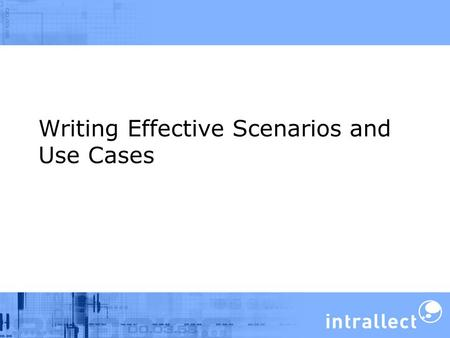 Writing Effective Scenarios and Use Cases. Timetable 10.00 Introductions 10.10 Strategies for gathering requirements 11.00 refreshments 11.20 Creating.