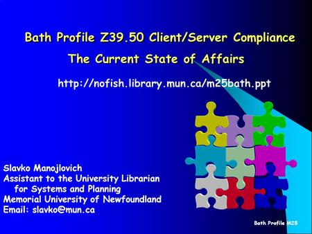 Bath Profile M25 Bath Profile Z39.50 Client/Server Compliance The Current State of Affairs Bath Profile Z39.50 Client/Server Compliance The Current State.