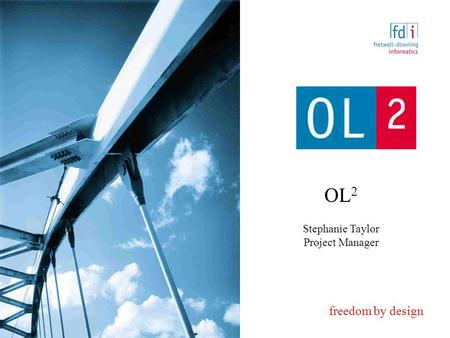 Freedom by design OL 2 Stephanie Taylor Project Manager.