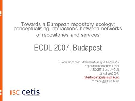 Towards a European repository ecology: conceptualising interactions between networks of repositories and services ECDL 2007, Budapest R. John Robertson,