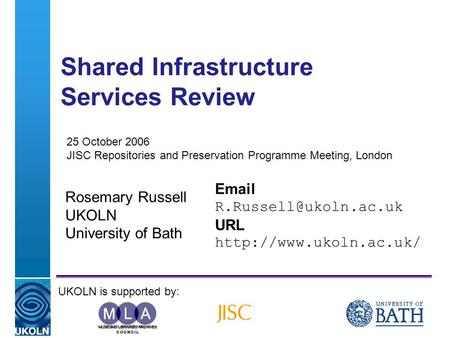 A centre of expertise in digital information managementwww.ukoln.ac.uk Shared Infrastructure Services Review Rosemary Russell UKOLN University of Bath.