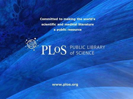 Www.plos.org Committed to making the worlds scientific and medical literature a public resource.