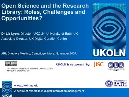 A centre of expertise in digital information management www.ukoln.ac.uk UKOLN is supported by: Open Science and the Research Library: Roles, Challenges.