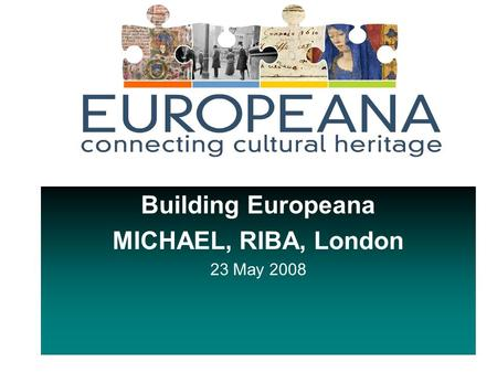 Building Europeana MICHAEL, RIBA, London 23 May 2008.