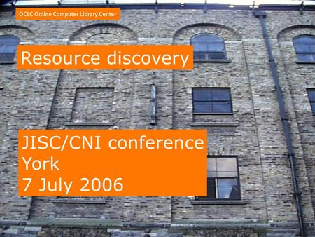 Resource discovery JISC/CNI conference York 7 July 2006.