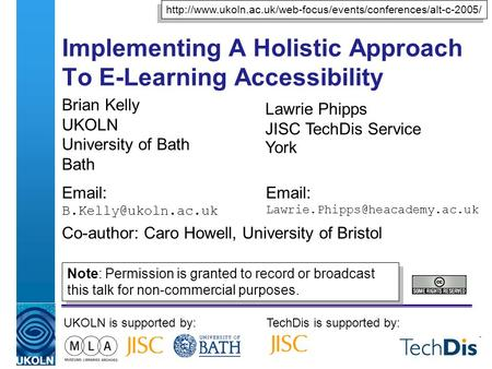 Implementing A Holistic Approach To E-Learning Accessibility Brian Kelly UKOLN University of Bath Bath   UKOLN is supported by:TechDis.