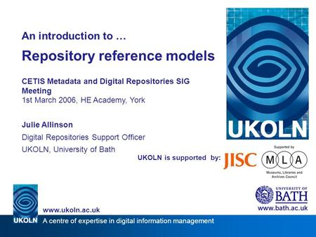 A centre of expertise in digital information management www.ukoln.ac.uk UKOLN is supported by: An introduction to … Repository reference models CETIS Metadata.