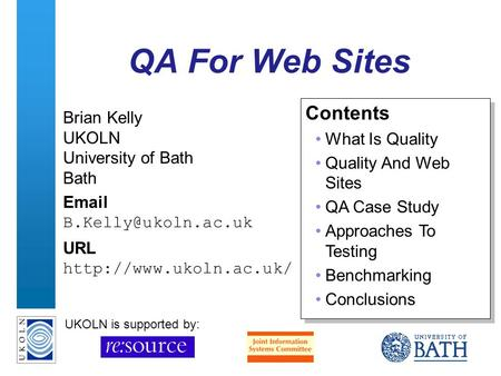 A centre of expertise in digital information managementwww.ukoln.ac.uk QA For Web Sites Brian Kelly UKOLN University of Bath Bath