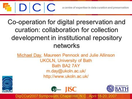 A centre of expertise in data curation and preservation DigCCur2007 Symposium, Chapel Hill, N.C., April 18-20, 2007 Co-operation for digital preservation.