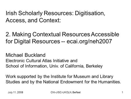 July 11, 2008CNI-JISC-UKOLN, Belfast1 Irish Scholarly Resources: Digitisation, Access, and Context: 2. Making Contextual Resources Accessible for Digital.