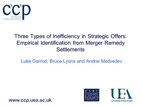 Www.ccp.uea.ac.uk Three Types of Inefficiency in Strategic Offers: Empirical Identification from Merger Remedy Settlements Luke Garrod, Bruce Lyons and.