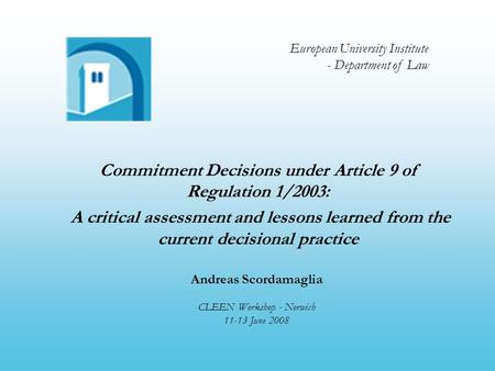 Commitment Decisions under Article 9 of Regulation 1/2003: A critical assessment and lessons learned from the current decisional practice Andreas Scordamaglia.
