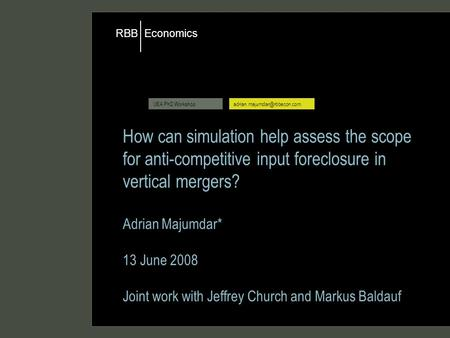 Economics RBB UEA PhD How can simulation help assess the scope for anti-competitive input foreclosure in vertical mergers?