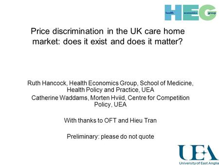 Price discrimination in the UK care home market: does it exist and does it matter? Ruth Hancock, Health Economics Group, School of Medicine, Health Policy.