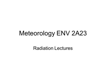 Meteorology ENV 2A23 Radiation Lectures. How is energy transferred?