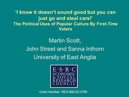 I know it doesnt sound good but you can just go and steal cars! The Political Uses of Popular Culture By First-Time Voters Martin Scott, John Street and.