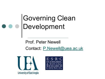 Governing Clean Development Prof. Peter Newell Contact: