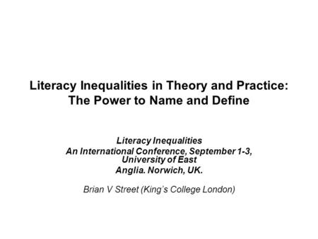 Literacy Inequalities in Theory and Practice: The Power to Name and Define Literacy Inequalities An International Conference, September 1-3, University.