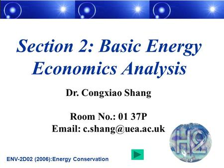 Dr. Congxiao Shang Room No.: 01 37P   Section 2: Basic Energy Economics Analysis ENV-2D02 (2006):Energy Conservation.