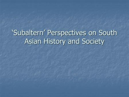 Subaltern Perspectives on South Asian History and Society.