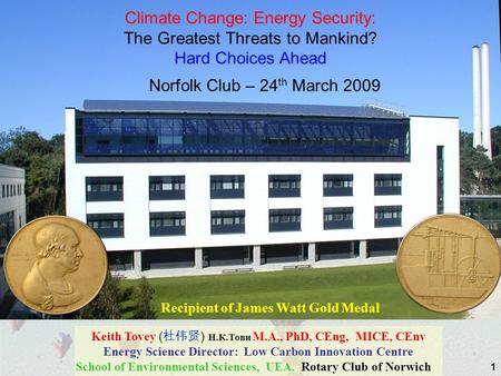 1 Keith Tovey ( ) Н.К.Тови M.A., PhD, CEng, MICE, CEnv Energy Science Director: Low Carbon Innovation Centre School of Environmental Sciences, UEA. Rotary.