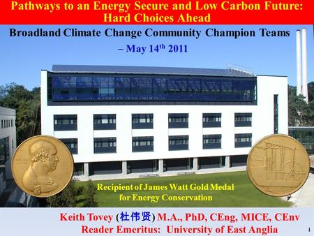 Recipient of James Watt Gold Medal for Energy Conservation Keith Tovey ( ) M.A., PhD, CEng, MICE, CEnv Reader Emeritus: University of East Anglia 1 Pathways.