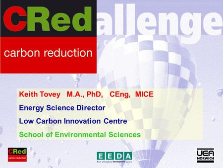 Keith Tovey M.A., PhD, CEng, MICE Energy Science Director Low Carbon Innovation Centre School of Environmental Sciences.