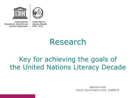 Sabine Kube UNLD Coordination Unit, UNESCO Research Key for achieving the goals of the United Nations Literacy Decade.