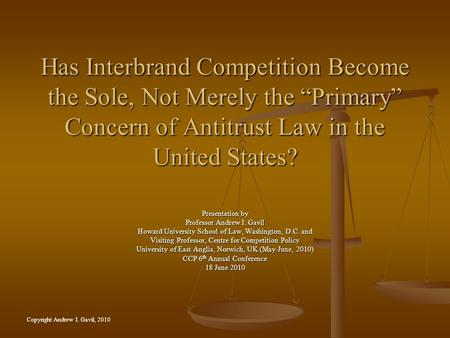 Has Interbrand Competition Become the Sole, Not Merely the Primary Concern of Antitrust Law in the United States? Presentation by Professor Andrew I. Gavil.