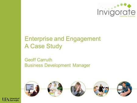 Enterprise and Engagement A Case Study Geoff Carruth Business Development Manager.
