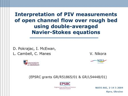 Interpretation of PIV measurements of open channel flow over rough bed using double-averaged Navier-Stokes equations D. Pokrajac, I. McEwan, L. Cambell,