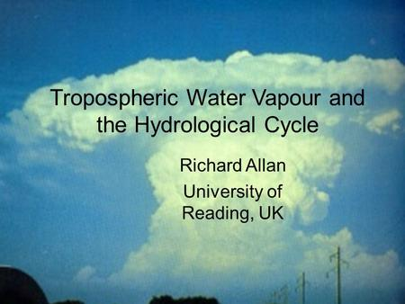 © University of Reading Chapman Conference on Atmospheric Water Vapor and Its Role in Climate Tropospheric Water Vapour and.