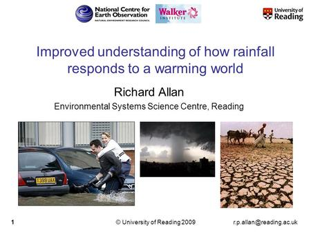 University of Reading 20091 Improved understanding of how rainfall responds to a warming world Richard Allan Environmental Systems.