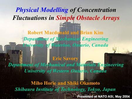 Physical Modelling of Concentration Fluctuations in Simple Obstacle Arrays Robert Macdonald and Brian Kim Department of Mechanical Engineering University.
